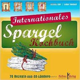 Spargelrezepte: Internationales Spargelkochbuch 70 Rezepte aus 33 Ländern