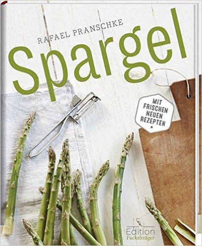 Spargel Kochbuch - frische neue Spargelrezepte