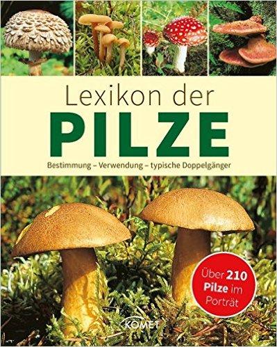 Pilzlexikon - Lexikon der Pilze - über 200 einheimische Pilzarten